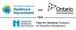 The IHI Triple Aim Workshop: Strategies for Population Management @ Toronto Hilton | Toronto | Ontario | Canada
